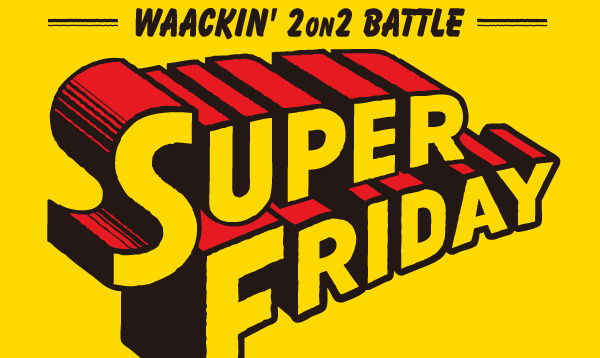 SUPER FRIDAY WAACKIN' 2on2 BATTLE & CONTEST